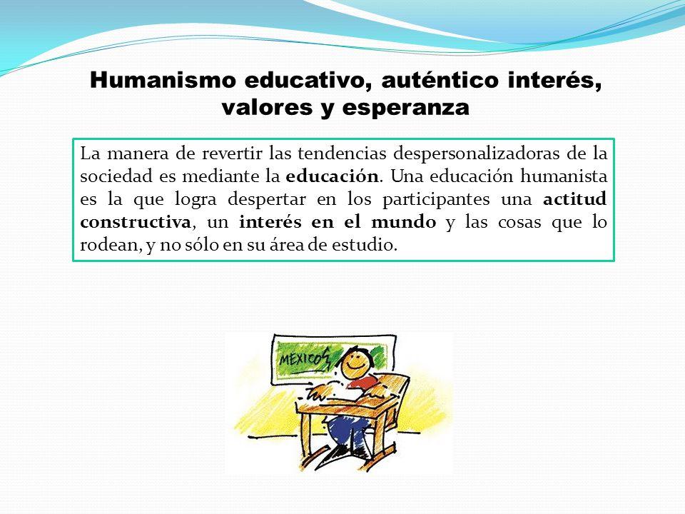 Humanismo educativo, auténtico interés, valores y esperanza