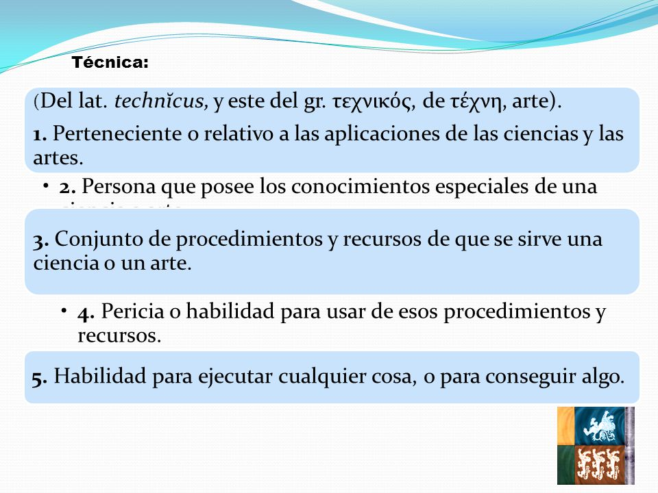 4. Pericia o habilidad para usar de esos procedimientos y recursos.