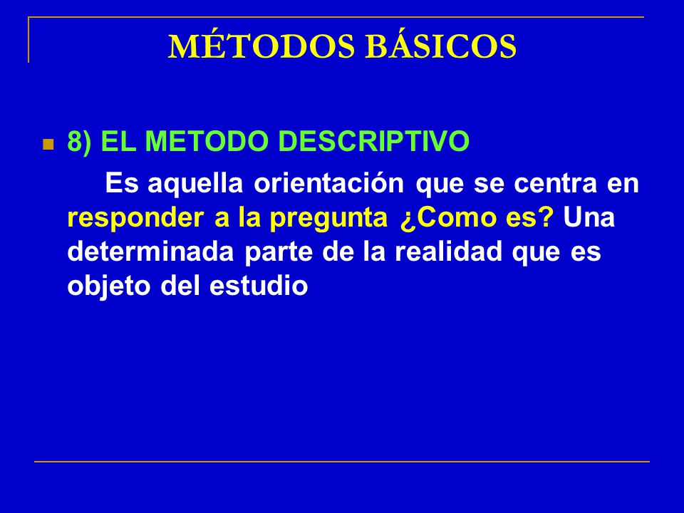 MÉTODOS BÁSICOS 8) EL METODO DESCRIPTIVO