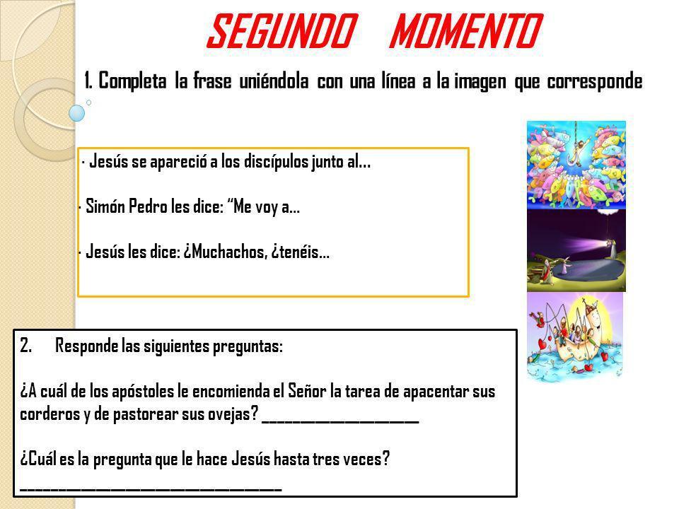 SEGUNDO MOMENTO 1. Completa la frase uniéndola con una línea a la imagen que corresponde. · Jesús se apareció a los discípulos junto al...