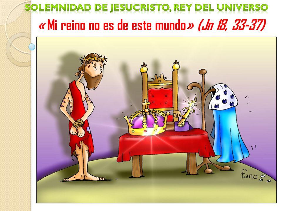 SOLEMNIDAD DE JESUCRISTO, REY DEL UNIVERSO