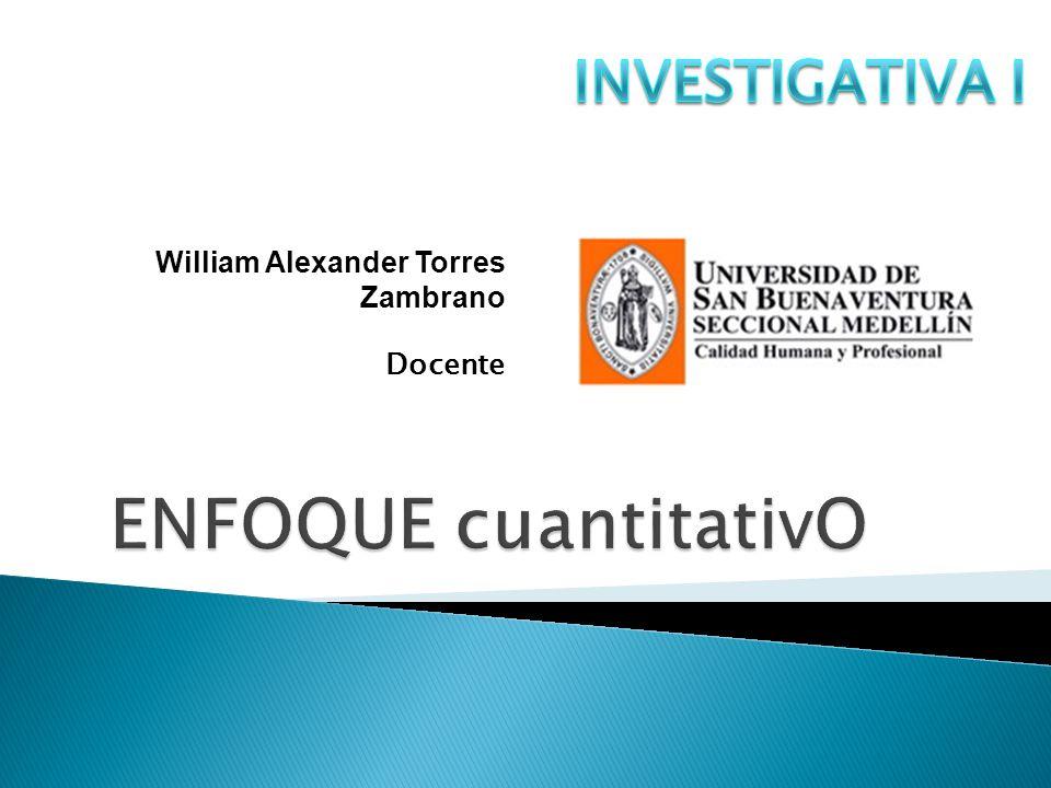 ENFOQUE cuantitativO INVESTIGATIVA I William Alexander Torres Zambrano
