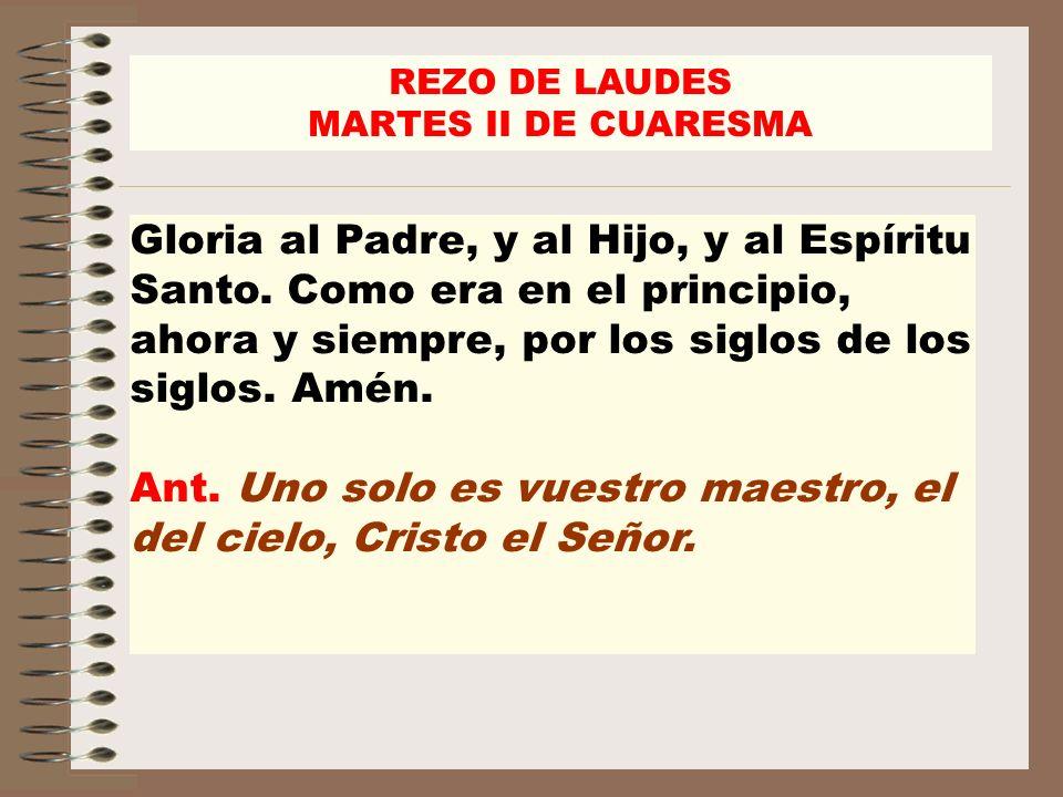 Ant. Uno solo es vuestro maestro, el del cielo, Cristo el Señor.