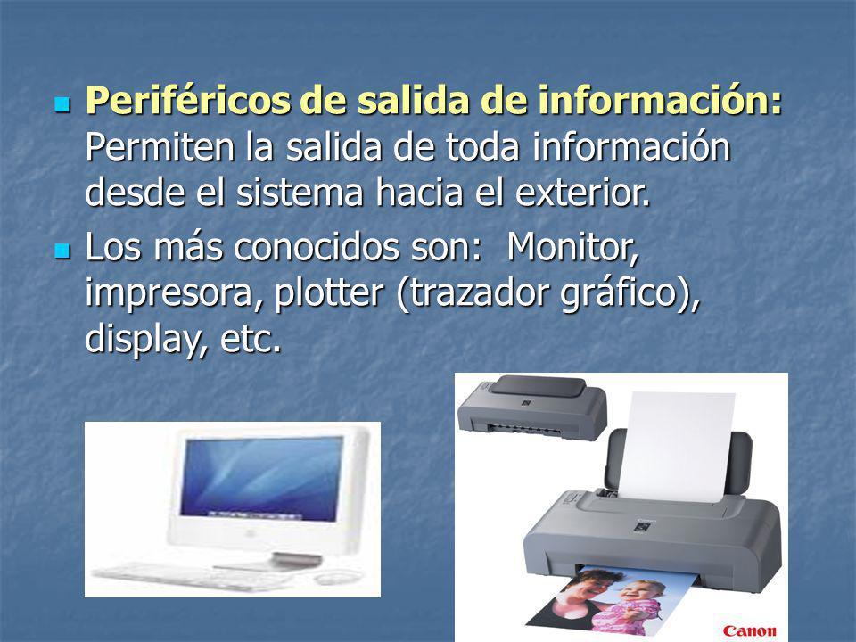 Periféricos de salida de información: Permiten la salida de toda información desde el sistema hacia el exterior.