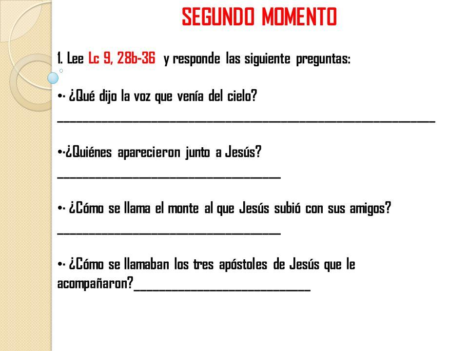 SEGUNDO MOMENTO 1. Lee Lc 9, 28b-36 y responde las siguiente preguntas:
