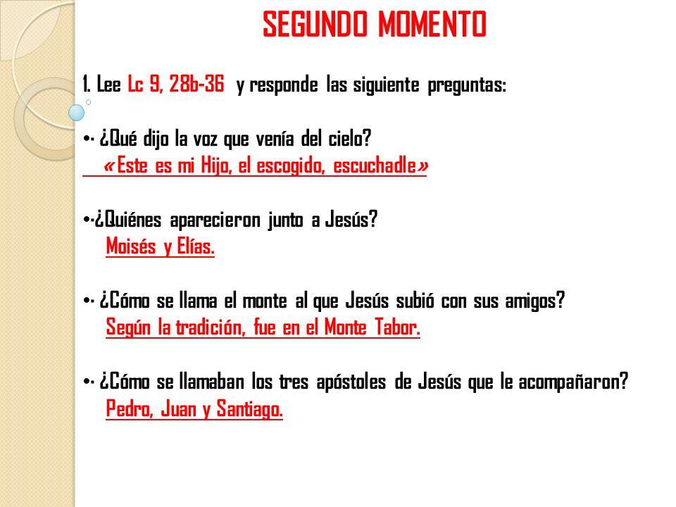 SEGUNDO MOMENTO 1. Lee Lc 9, 28b-36 y responde las siguiente preguntas: · ¿Qué dijo la voz que venía del cielo