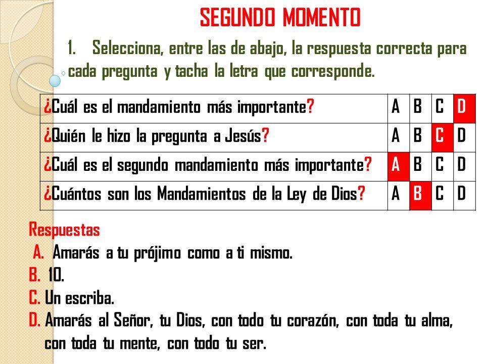 SEGUNDO MOMENTO 1. Selecciona, entre las de abajo, la respuesta correcta para cada pregunta y tacha la letra que corresponde.