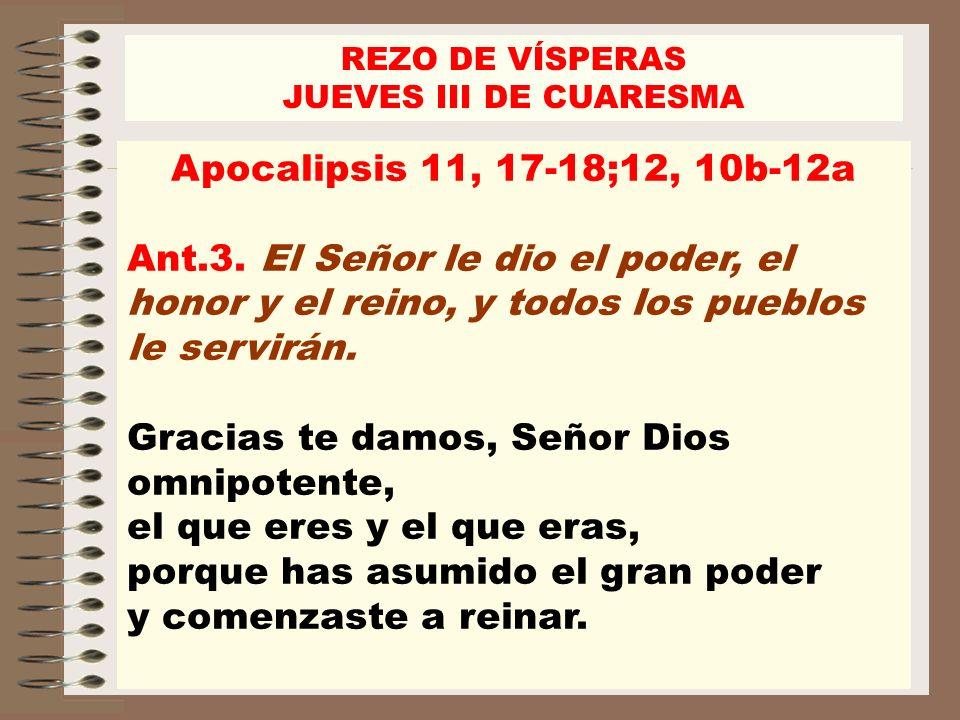 REZO DE VÍSPERAS JUEVES III DE CUARESMA. Apocalipsis 11, 17-18;12, 10b-12a.