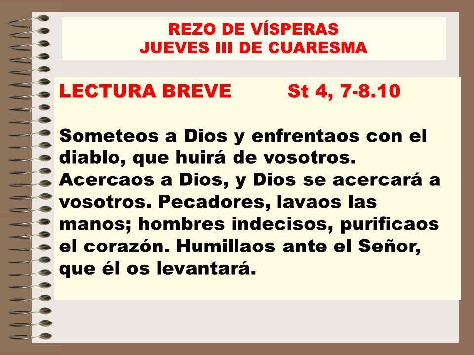 REZO DE VÍSPERAS JUEVES III DE CUARESMA. LECTURA BREVE St 4, 7-8.10.