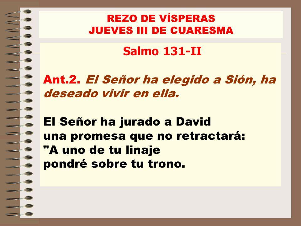 Ant.2. El Señor ha elegido a Sión, ha deseado vivir en ella.