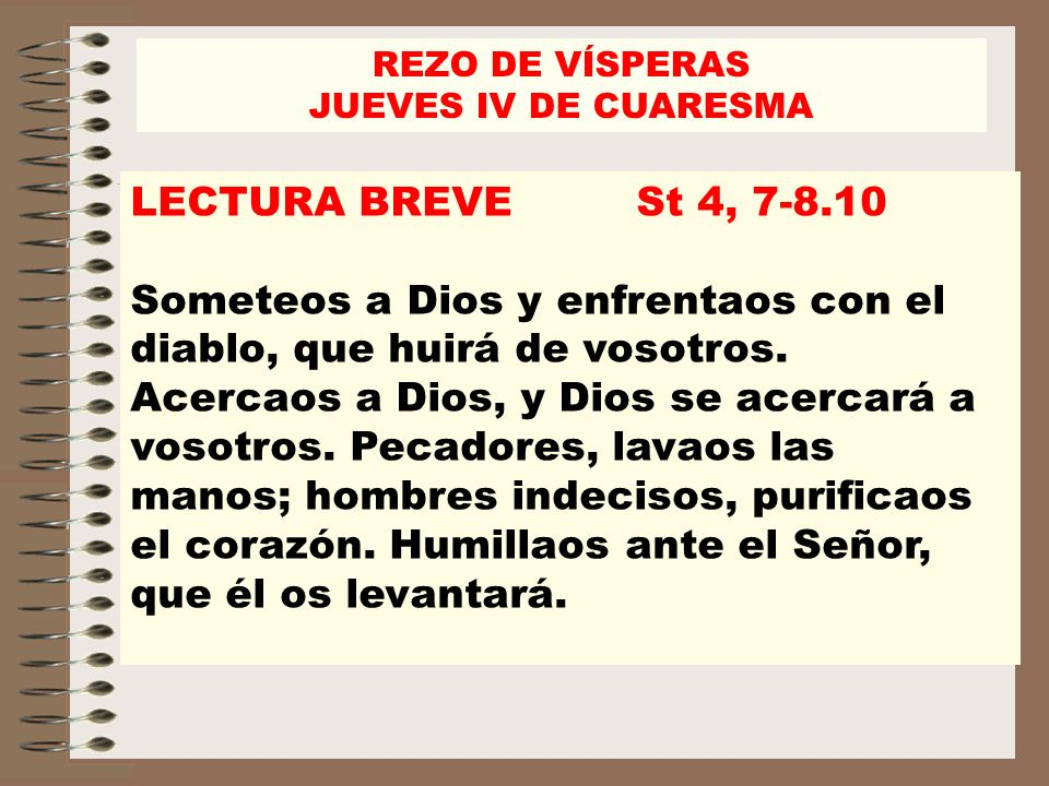 REZO DE VÍSPERAS JUEVES IV DE CUARESMA. LECTURA BREVE St 4, 7-8.10.