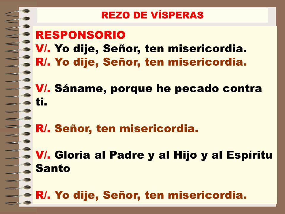 R/. Yo dije, Señor, ten misericordia.