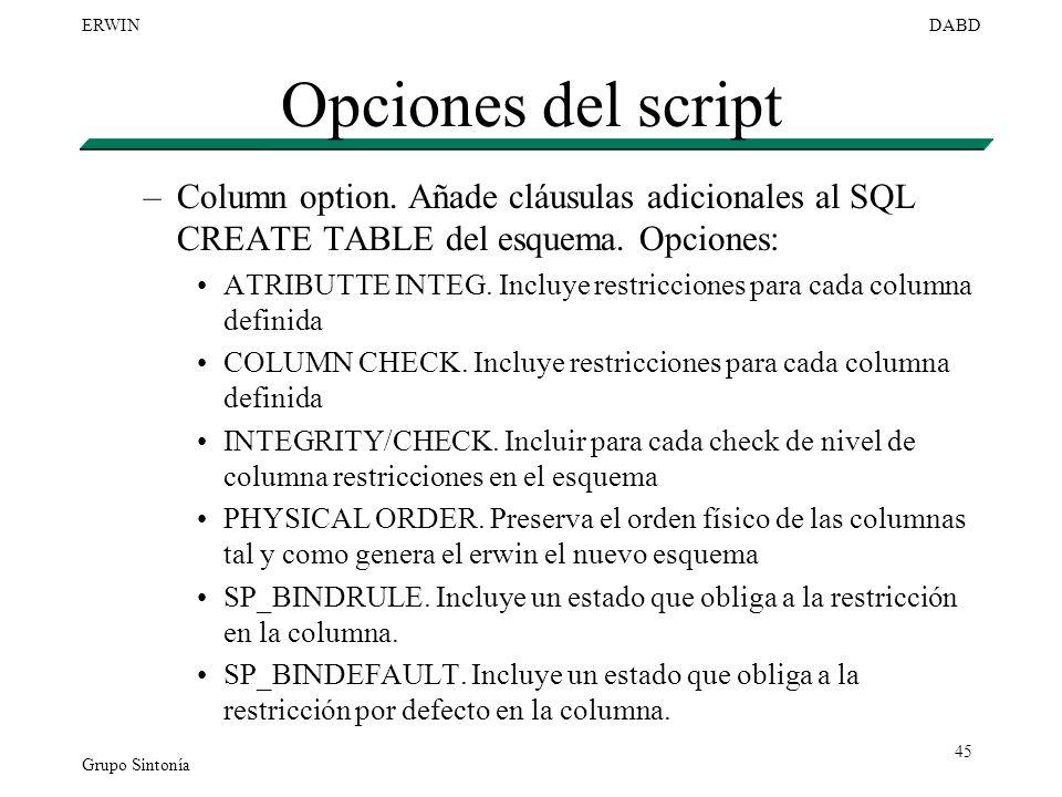 Opciones del script Column option. Añade cláusulas adicionales al SQL CREATE TABLE del esquema. Opciones: