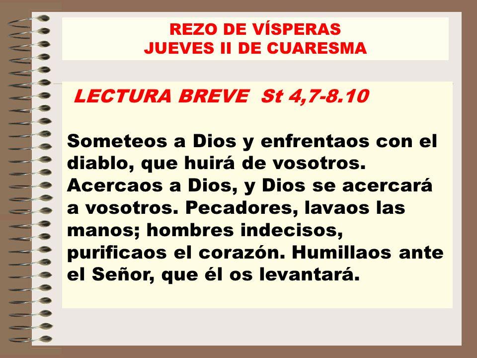 REZO DE VÍSPERAS JUEVES II DE CUARESMA. LECTURA BREVE St 4,7-8.10.