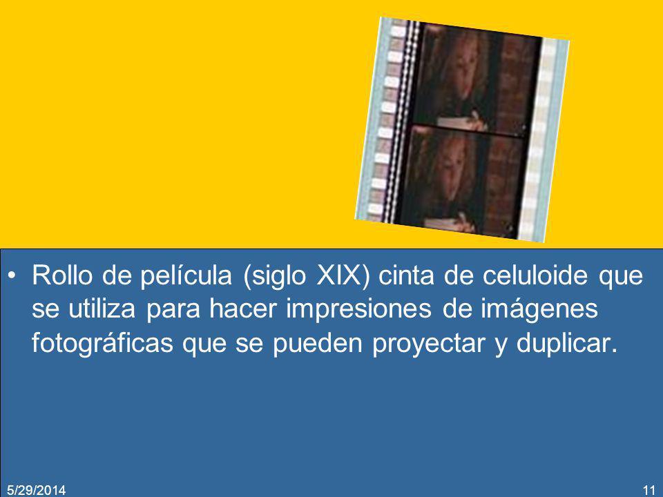 Rollo de película (siglo XIX) cinta de celuloide que se utiliza para hacer impresiones de imágenes fotográficas que se pueden proyectar y duplicar.
