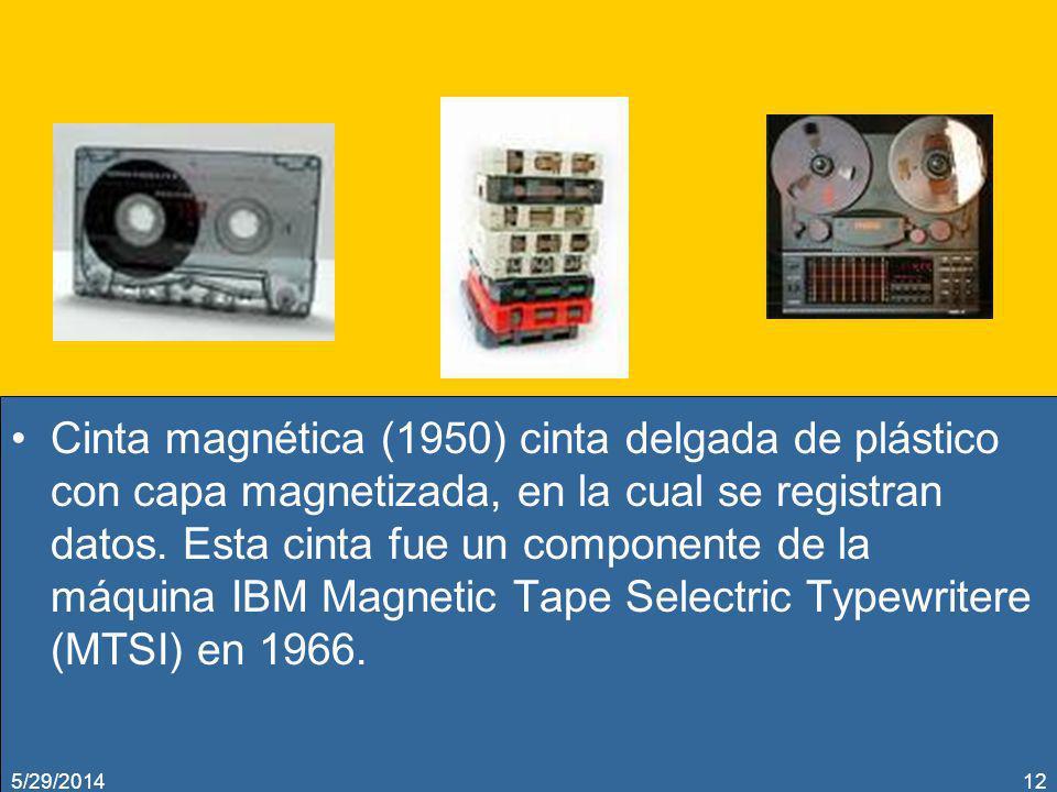 Cinta magnética (1950) cinta delgada de plástico con capa magnetizada, en la cual se registran datos. Esta cinta fue un componente de la máquina IBM Magnetic Tape Selectric Typewritere (MTSI) en 1966.
