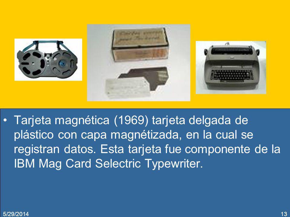 Tarjeta magnética (1969) tarjeta delgada de plástico con capa magnétizada, en la cual se registran datos. Esta tarjeta fue componente de la IBM Mag Card Selectric Typewriter.