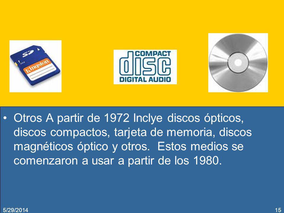 Otros A partir de 1972 Inclye discos ópticos, discos compactos, tarjeta de memoria, discos magnéticos óptico y otros. Estos medios se comenzaron a usar a partir de los 1980.
