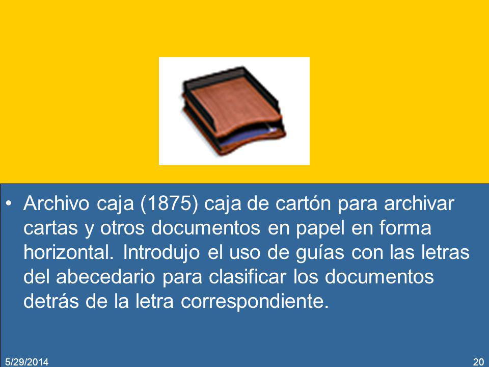 Archivo caja (1875) caja de cartón para archivar cartas y otros documentos en papel en forma horizontal. Introdujo el uso de guías con las letras del abecedario para clasificar los documentos detrás de la letra correspondiente.