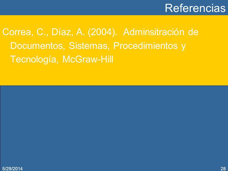 Referencias Correa, C., Díaz, A. (2004). Adminsitración de Documentos, Sistemas, Procedimientos y Tecnología, McGraw-Hill