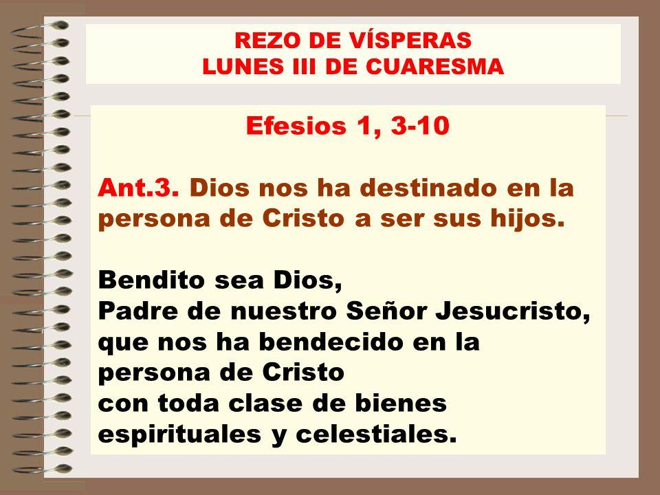 Ant.3. Dios nos ha destinado en la persona de Cristo a ser sus hijos.