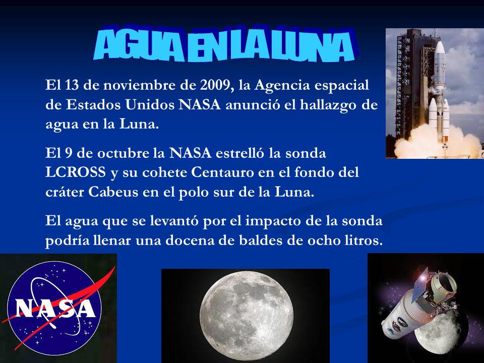 AGUA EN LA LUNA El 13 de noviembre de 2009, la Agencia espacial de Estados Unidos NASA anunció el hallazgo de agua en la Luna.