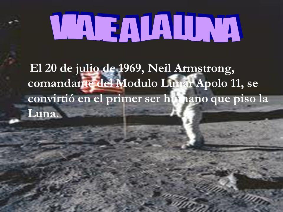VIAJE A LA LUNA El 20 de julio de 1969, Neil Armstrong, comandante del Modulo Lunar Apolo 11, se convirtió en el primer ser humano que piso la Luna.