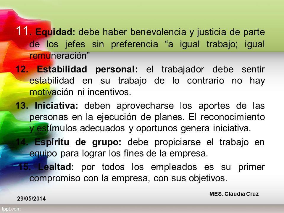 11. Equidad: debe haber benevolencia y justicia de parte de los jefes sin preferencia a igual trabajo; igual remuneración