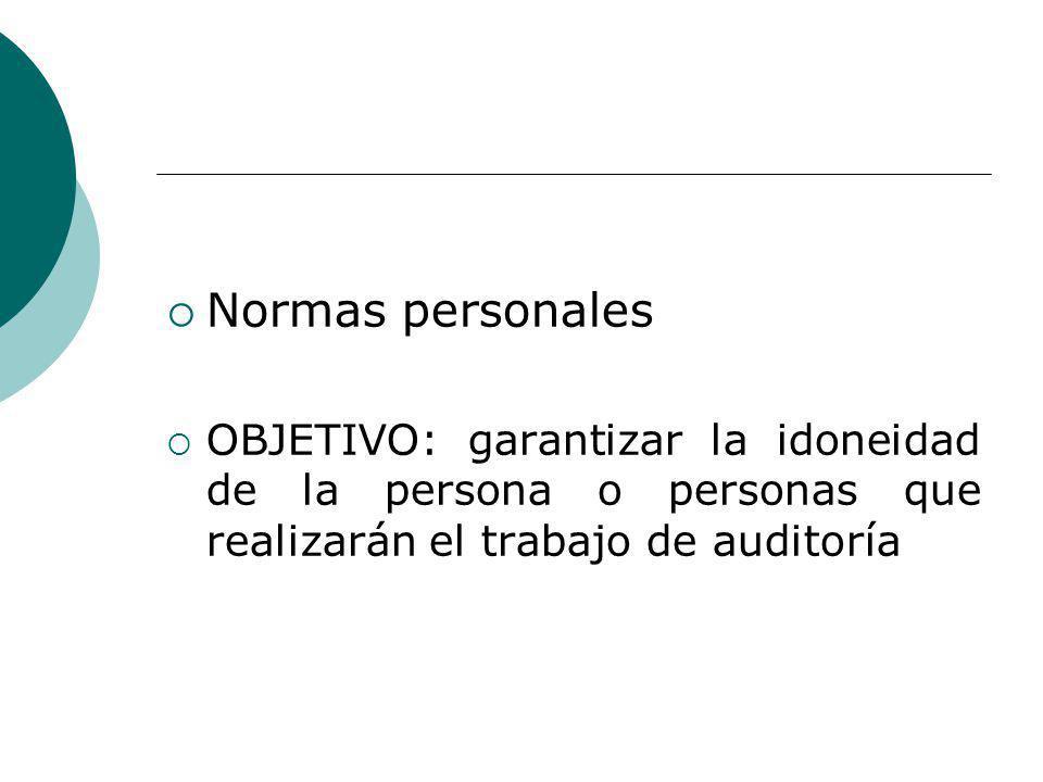 Normas personales OBJETIVO: garantizar la idoneidad de la persona o personas que realizarán el trabajo de auditoría.