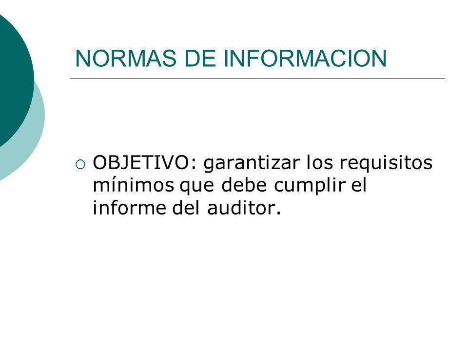 NORMAS DE INFORMACION OBJETIVO: garantizar los requisitos mínimos que debe cumplir el informe del auditor.