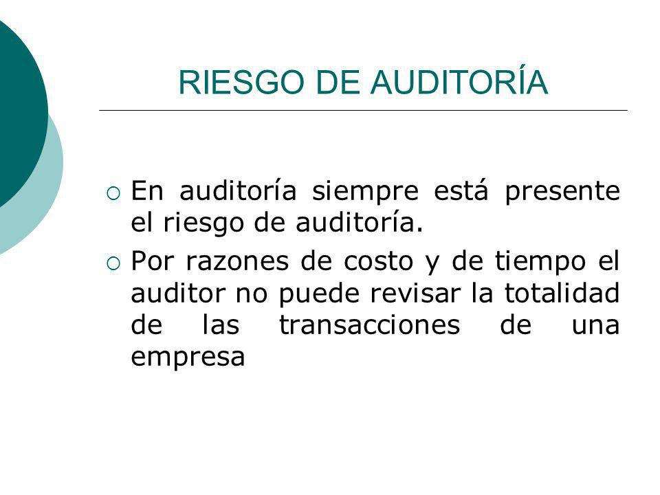 RIESGO DE AUDITORÍA En auditoría siempre está presente el riesgo de auditoría.