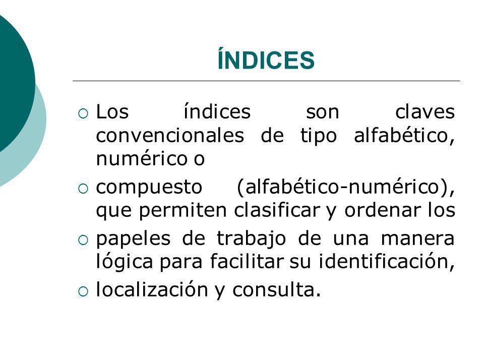 ÍNDICES Los índices son claves convencionales de tipo alfabético, numérico o. compuesto (alfabético-numérico), que permiten clasificar y ordenar los.