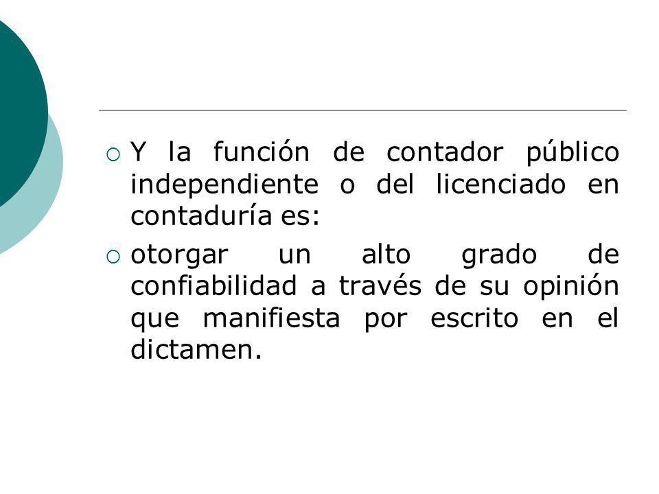 Y la función de contador público independiente o del licenciado en contaduría es: