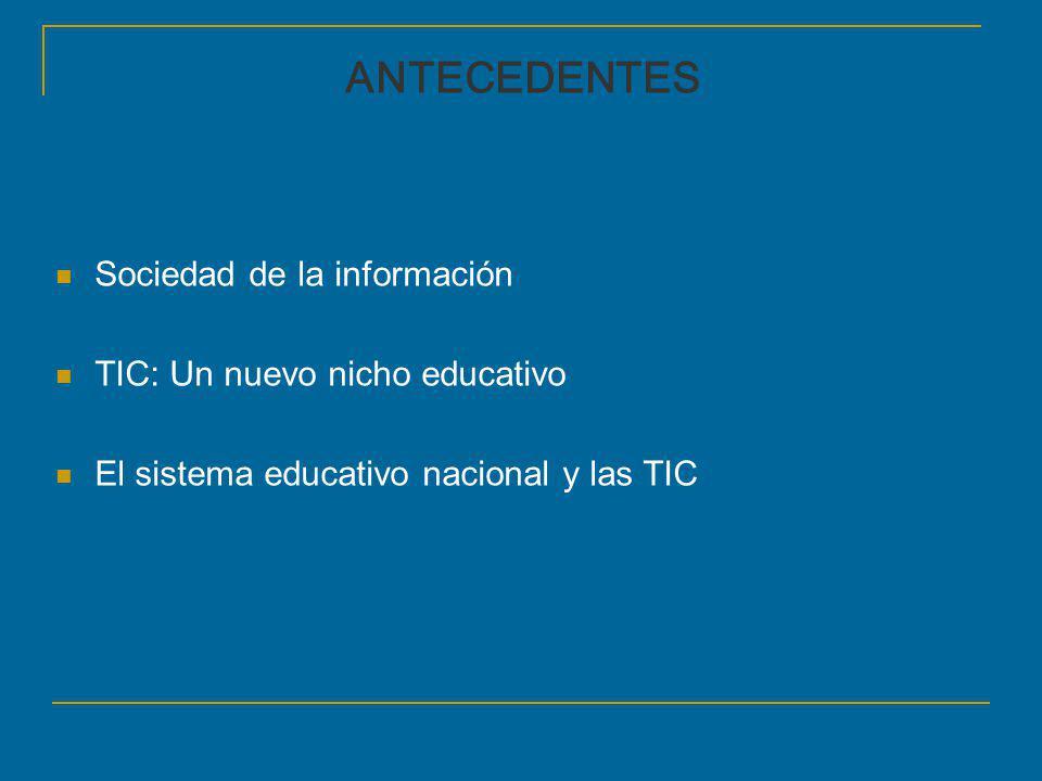 ANTECEDENTES Sociedad de la información TIC: Un nuevo nicho educativo