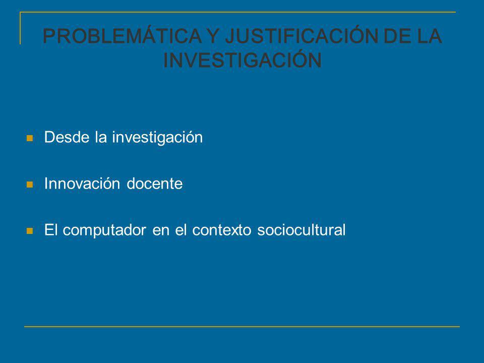 PROBLEMÁTICA Y JUSTIFICACIÓN DE LA INVESTIGACIÓN