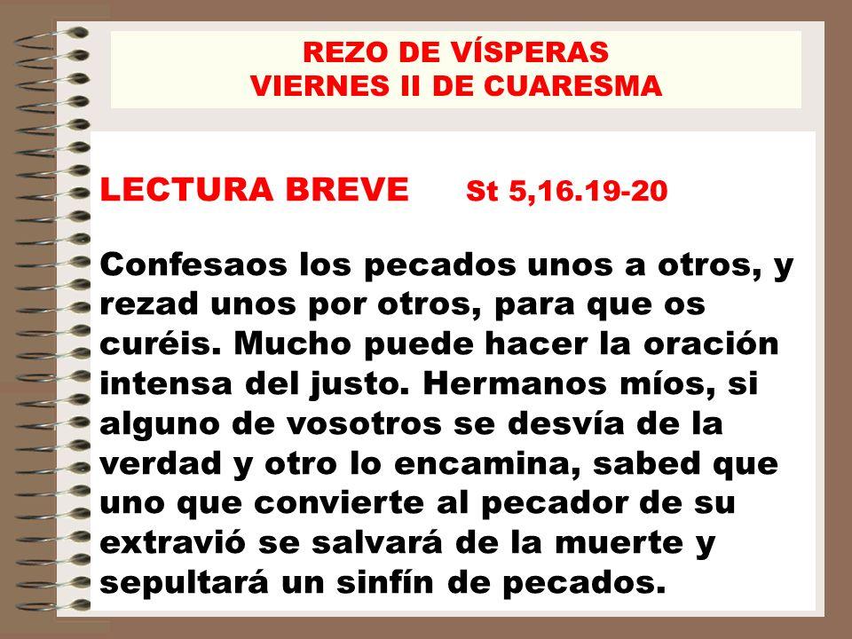REZO DE VÍSPERAS VIERNES II DE CUARESMA. LECTURA BREVE St 5,16.19-20.