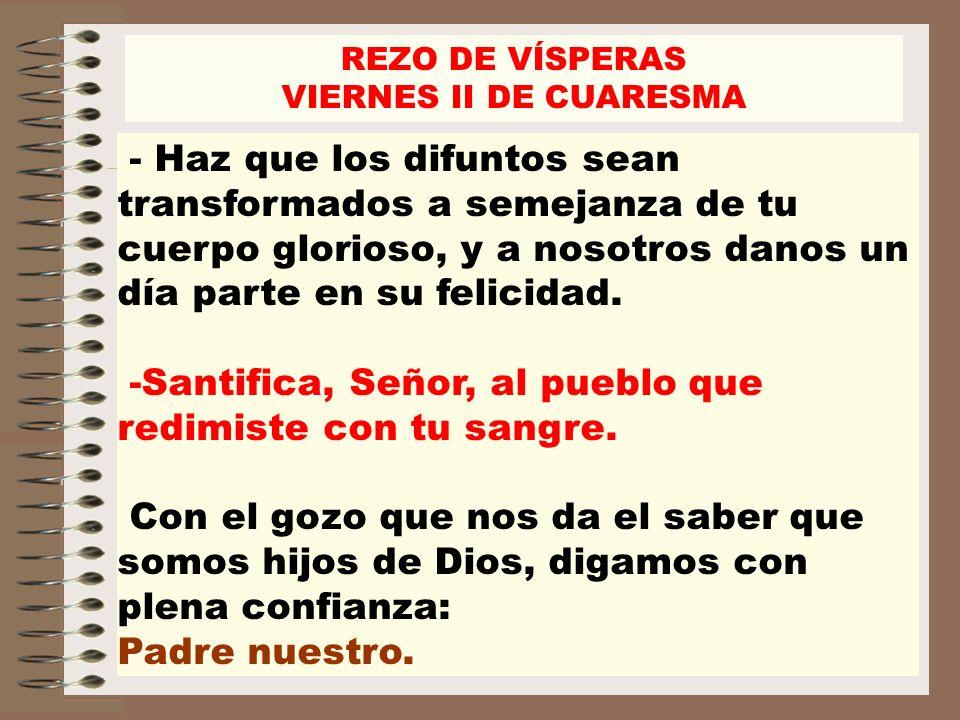 -Santifica, Señor, al pueblo que redimiste con tu sangre.