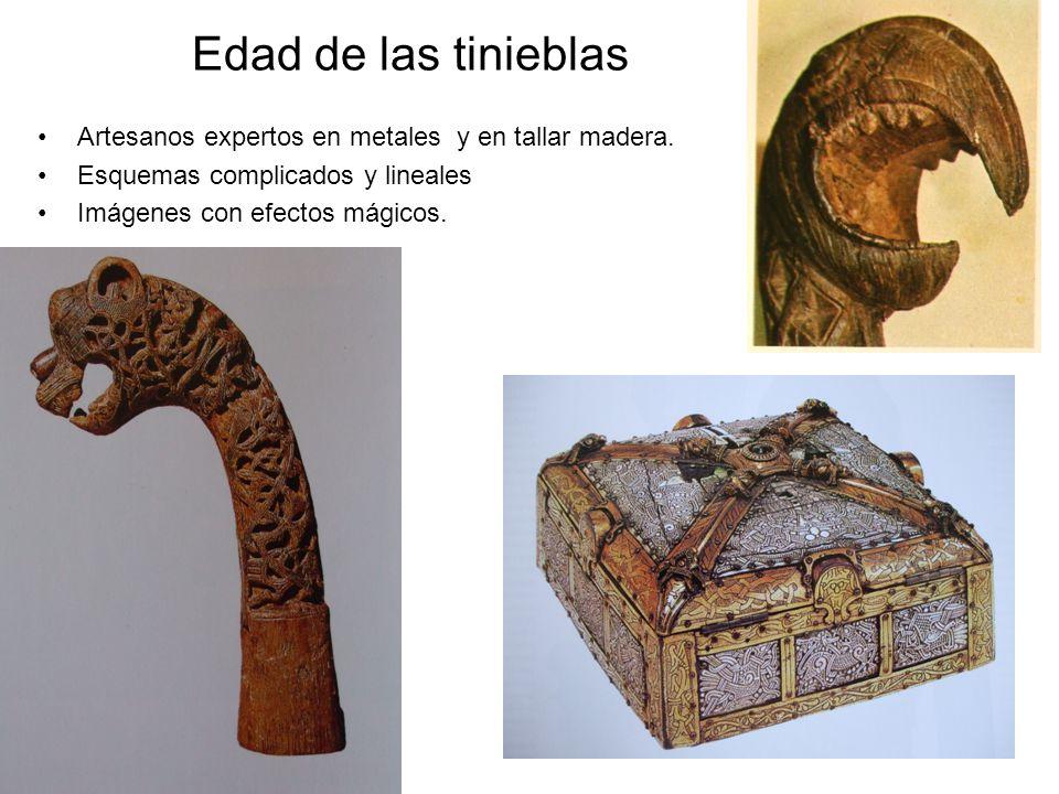 Edad de las tinieblas Artesanos expertos en metales y en tallar madera. Esquemas complicados y lineales.