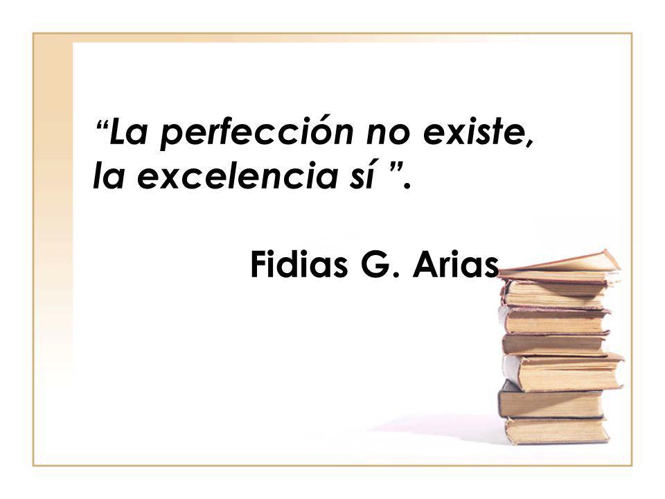 La perfección no existe, la excelencia sí . Fidias G. Arias