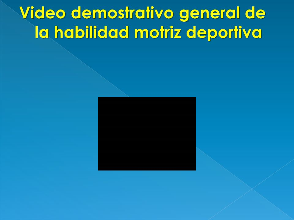 Video demostrativo general de la habilidad motriz deportiva