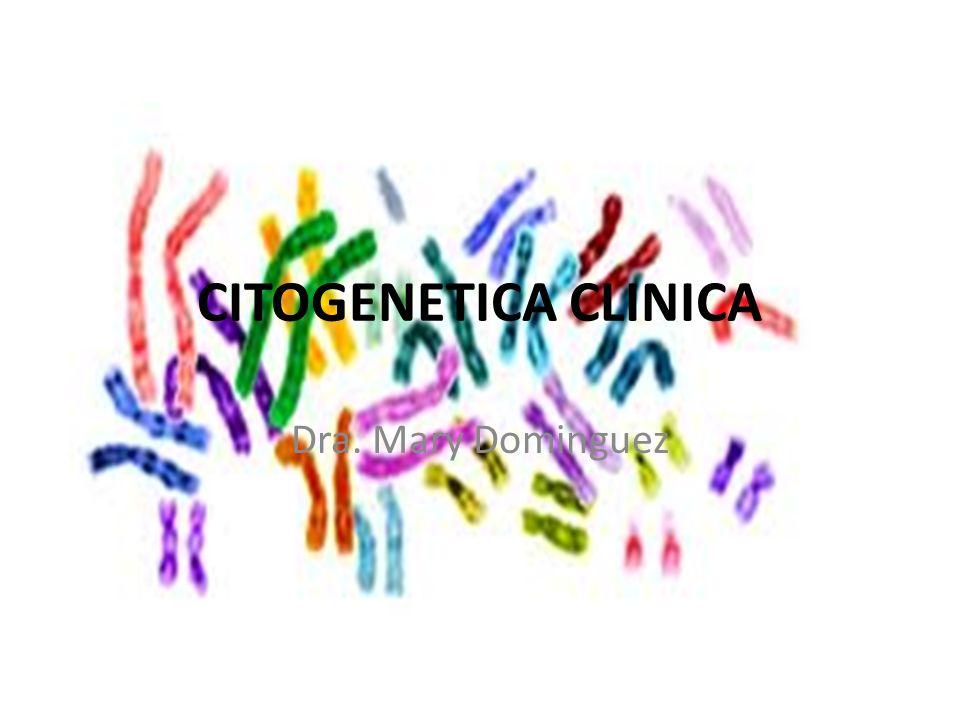 CITOGENETICA CLINICA Dra. Mary Dominguez