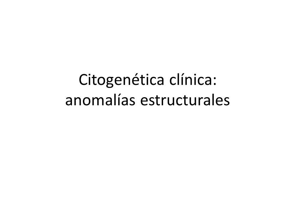 Citogenética clínica: anomalías estructurales