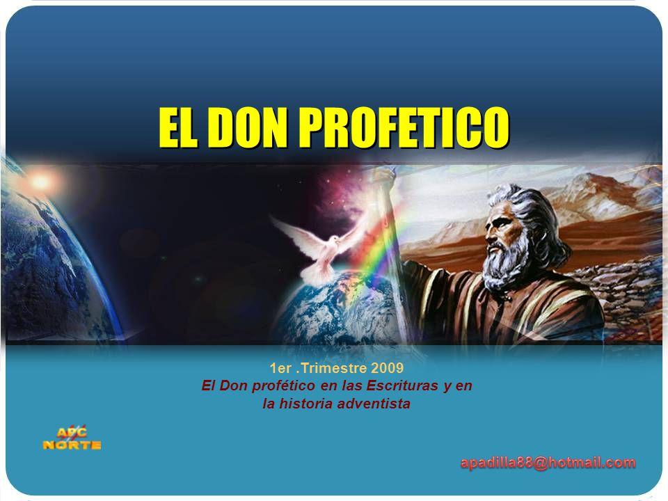 EL DON PROFETICO 1er .Trimestre 2009 El Don profético en las Escrituras y en la historia adventista.