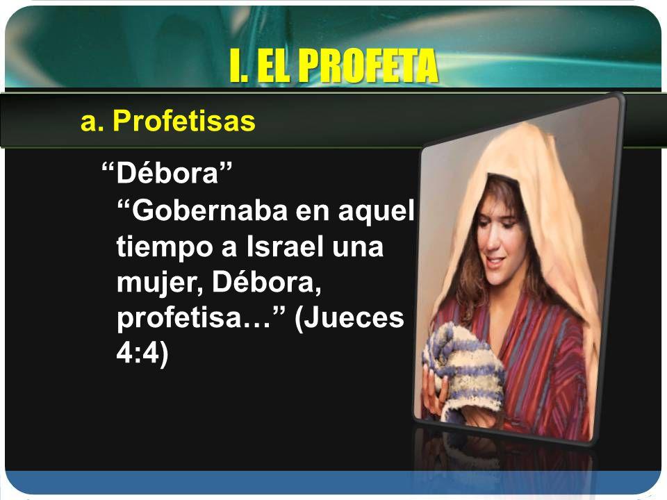 I. EL PROFETA Profetisas Débora