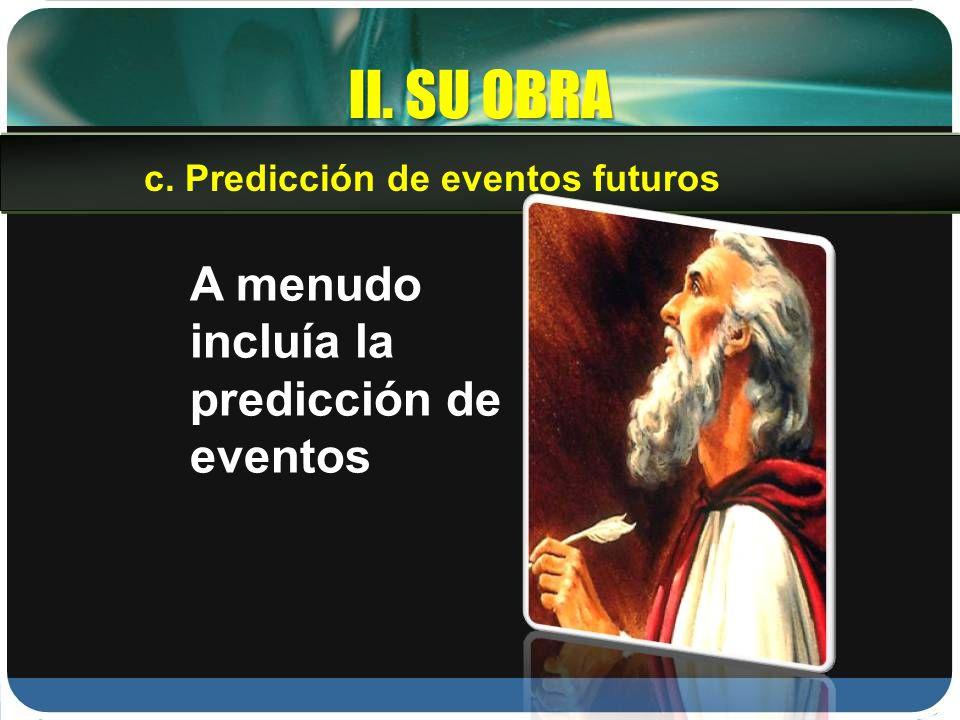 II. SU OBRA A menudo incluía la predicción de eventos