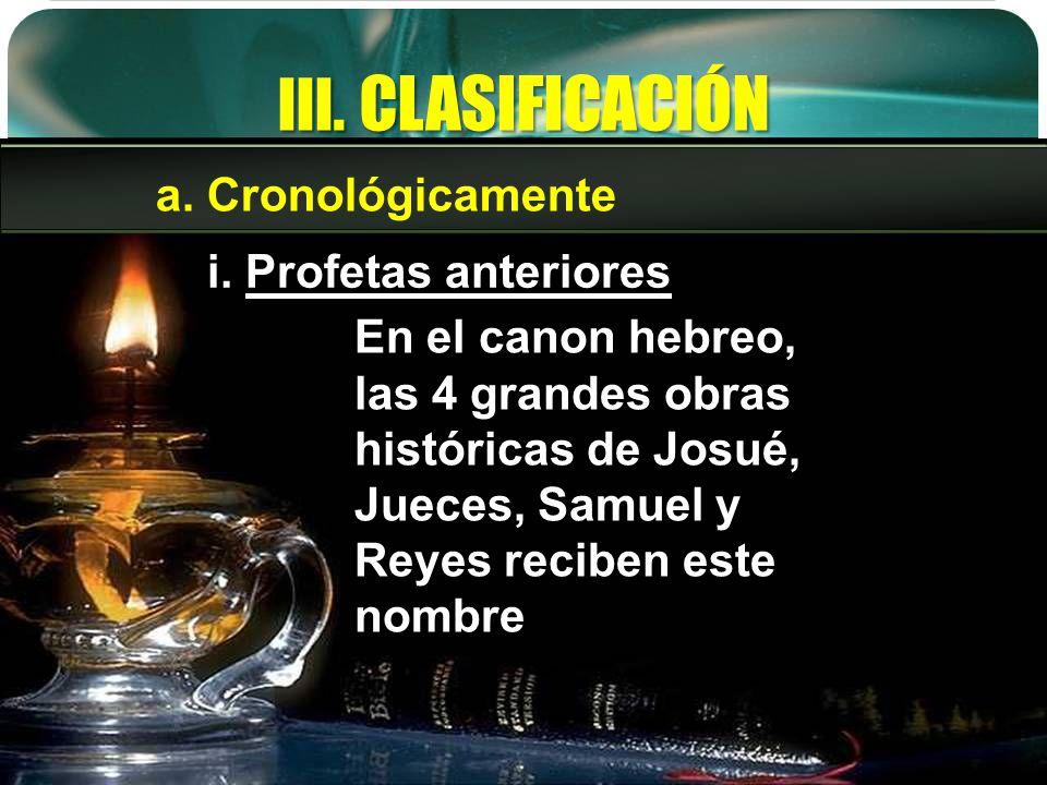 III. CLASIFICACIÓN a. Cronológicamente i. Profetas anteriores