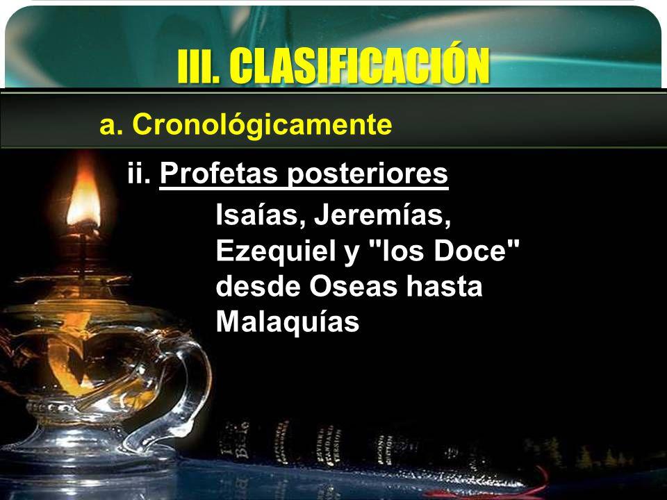 III. CLASIFICACIÓN a. Cronológicamente ii. Profetas posteriores