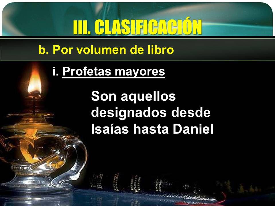 III. CLASIFICACIÓN Son aquellos designados desde Isaías hasta Daniel