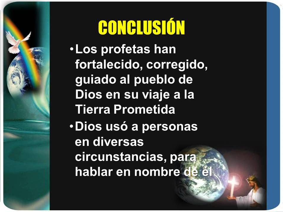 CONCLUSIÓN Los profetas han fortalecido, corregido, guiado al pueblo de Dios en su viaje a la Tierra Prometida.