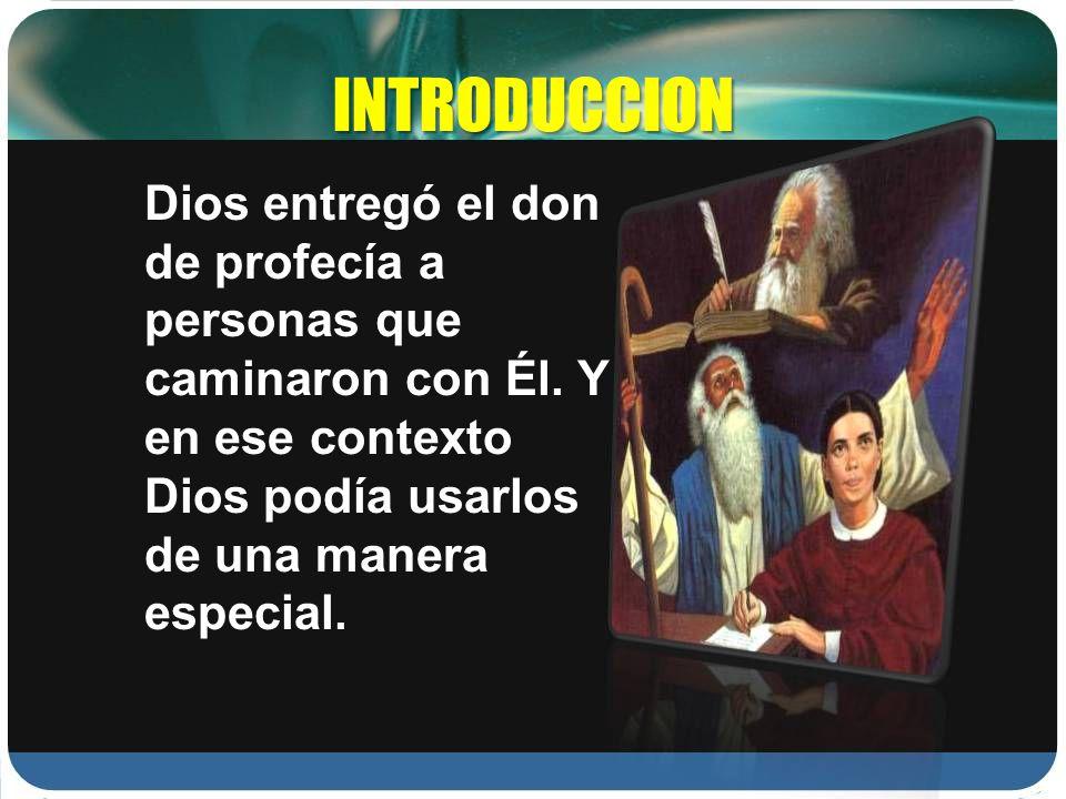 INTRODUCCION Dios entregó el don de profecía a personas que caminaron con Él.
